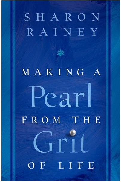 Making a Pearl out of the Grit of Life
