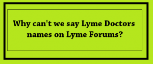 Why we can't say lyme drs names publicly.
