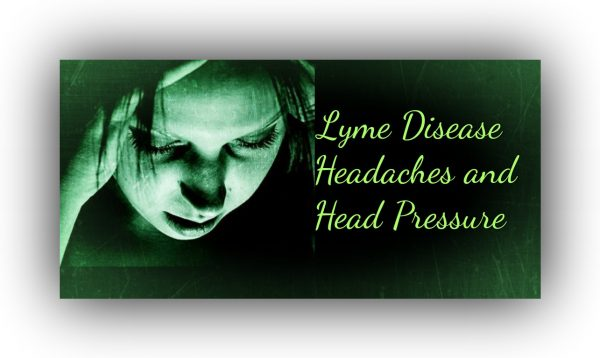 Lyme Question: Does anyone else experience headaches and/or head pressure?