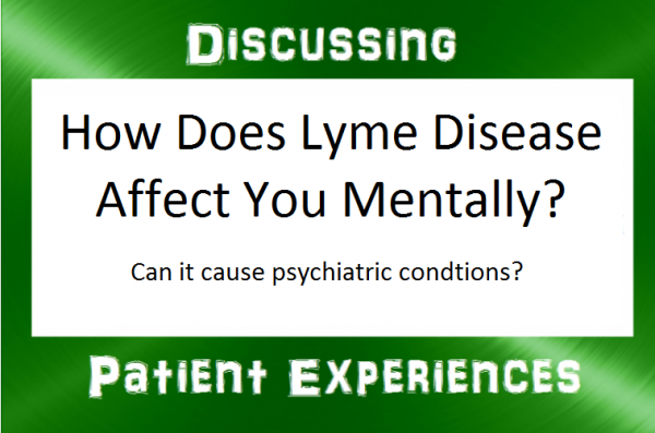 Lyme Question: How Does Lyme affect you mentally?